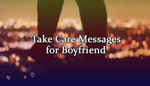 take care messages for boyfriend sweet caring message wishesmsg