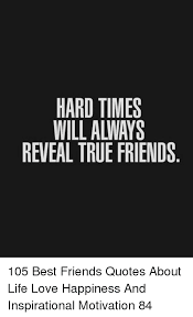 hard times will always reveal true friends best friends quotes