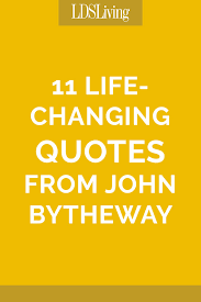 life changing quotes from john bytheway lds living