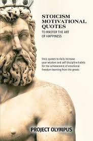stoicism motivational quotes to master the art of happiness stoic