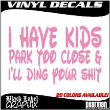 I Have Kids Park Too Close Ding It Car Truck Window Vinyl Decal Sticker Funny Ebay