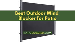 Best Outdoor Wind Blocker For Patio Reviews Buying Guide November 2020 Patiosquared