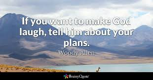 woody allen if you want to make god laugh tell him