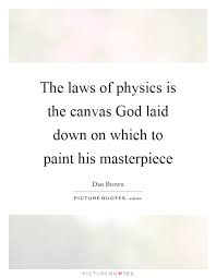 the laws of physics is the canvas god laid down on which to
