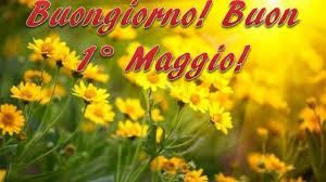 Buongiorno e Buon 1° Maggio 2020: le IMMAGINI più belle da ...