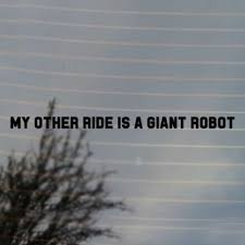 My Other Ride Is A Giant Robot Anime Vinyl Decal Sticker For Car Laptop Tablets Etc