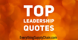 top leadership quotes everything supply chain for all your