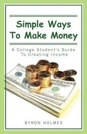 Simple Ways to Make Money: A College Student's Guide to Creating Income by Byron  Holmes, Paperback | Barnes & Noble®
