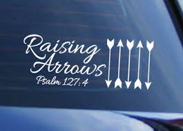 Raising Arrows Car Decal Created Based On Psalm 127 4 Which Says Like Arrows In The Hand Of A Warrior Ar Family Car Decals Christian Car Decals Raising Arrows