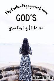 my broken engagement was god s greatest gift to me godsmyhealer