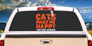 Cats Make Me Happy Rear Window Graphic Truck View Thru Vinyl Decal Back Ebay