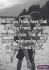 when you finally have that best guy friend where you re so