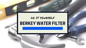 how to make a berkey filter save some