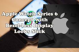 Apple Watch Series 6 Concept with Bezel ...