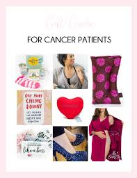 8 gift ideas for cancer patients my