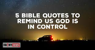 bible quotes to remind us god is in control faith in the news