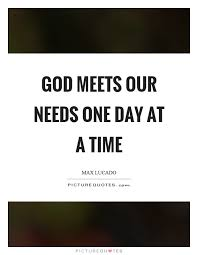 god meets our needs one day at a time picture quotes