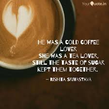 he was a cold coffee love quotes writings by rishita