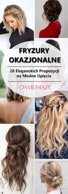 Fryzury Okazjonalne Top 28 Eleganckich Propozycji Na Modne Upiecia
