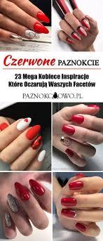 Top 23 Mega Kobiece Inspiracje Na Czerwone Paznokcie Musicie Je