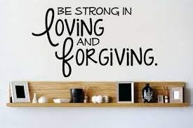 Design With Vinyl Be Strong In Loving And Forgiving Wall Decal Wayfair