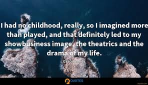 i had no childhood really so i imagined more than played
