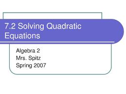 ppt 7 2 solving quadratic equations