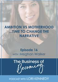 Episode 16 | Ambition vs Motherhood...Time to Change the Narrative