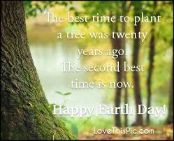 the best time to plant is now happy earth day pictures photos