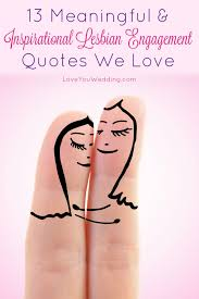 meaningful inspirational lesbian engagement quotes love you