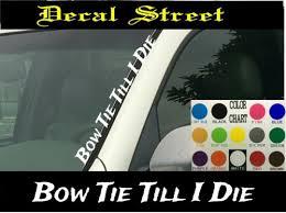Bow Tie Till I Die Vertical Windshield Window Decal Sticker Car Truck Suv Ushirika Coop