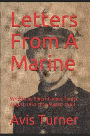 Amazon | Letters From A Marine: Written by Elbert Conner Turner August 1951  thru August 1953 | Turner, Avis | Korean War