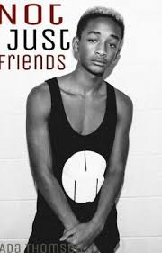 Not Just Friends (Jaden Smith FanFiction) - Ada Thompson - Wattpad