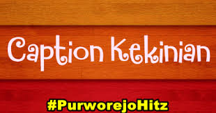 caption instagram hits kekinian purworejo hitz