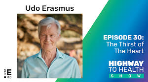 30 The Thirst Of The Heart With Udo Erasmus | Podcast: Dr E's Highway To  Health Show