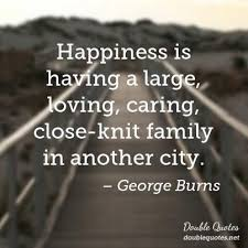 happiness is having a large loving caring close knit family in