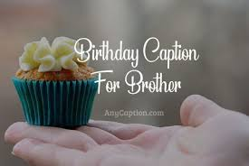 birthday caption for brother sweet and funny captions anycaption