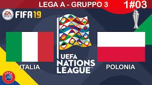 FIFA 19 - UEFA NATIONS LEAGUE - LEGA A - GIRONE 3 - ITALIA - POLONIA - 1#03  - YouTube