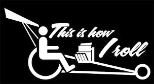 Top Fuel This Is How I Roll Wheelchair Decal Sticker Handicap Drag Racing Ebay Drag Racing Racing Quotes Funny Decals