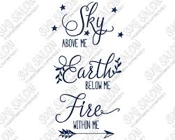 Sky Above Me Earth Below Me Fire Within Me Motivational Custom Diy Vinyl Sign Or Water Bottle Decal Cutting File In Svg Eps Dxf Jpeg And Png Format Svg Salon