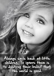 always smile back at little children to ignore them is to