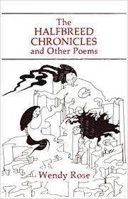 Halfbreed Chronicles: Rose, Wendy: 9780931122392: Amazon.com: Books