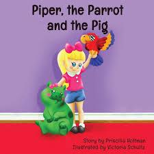 Piper, the Parrot and the Pig: Amazon.co.uk: Hoffman, Priscilla, Schultz,  Victoria: Books