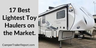 17 best lightest toy haulers on the market