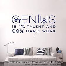 Amazon Com Genius Is 1 Talent And 99 Hard Work Inspirational Quote Removable Vinyl Wall Art Stickers Wall Art Motivational Wall Decal Study School Office Home Decor Handmade