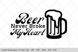 Beer Never Broke My Heart Svg T Shirt Design Vinyl Decal Etsy