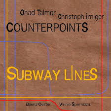 Ohad Talmor & Christoph Irniger - Subway Lines (CounterpointS) - Blue Sounds