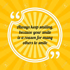 inspirational motivational quote always keep smiling because