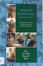 Tanaina plantlore, Dena'ina k'et'una: Kari, Priscilla Russell:  9780941555005: Amazon.com: Books