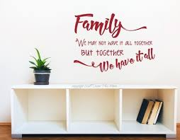 Family Together We Have It All Vinyl Wall Decal Saying For Family Room Decor